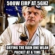 Doc Back to the future - 500W EIRP at 5GHz DRYING THE RAIN ONE WLAN PACKET AT A TIME