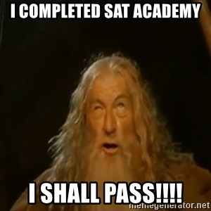 Gandalf You Shall Not Pass - I COMPLETED SAT ACADEMY I SHALL PASS!!!!