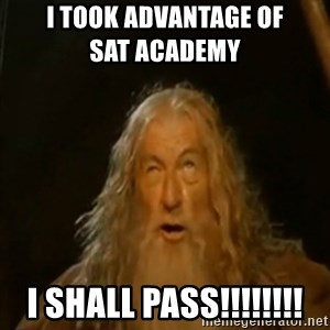 Gandalf You Shall Not Pass - I TOOK ADVANTAGE OF                     SAT ACADEMY I SHALL PASS!!!!!!!!
