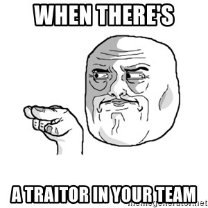 i'm watching you meme - When there's  a traitor in your team