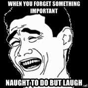 Laughing - When you forget something important naught to do but laugh