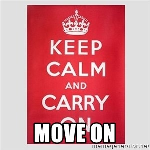 Keep Calm - move on