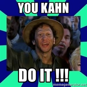 You can do it! - YOU KAHN  DO IT !!!