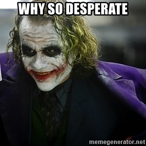 joker - Why So Desperate