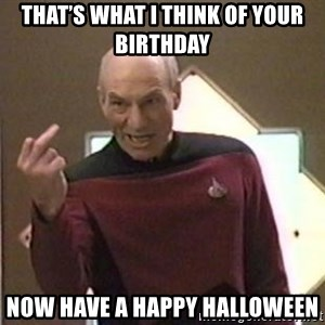Picard Finger - THat's what i think of your birthday Now have a happy halloween