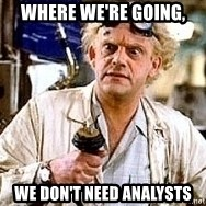 Doc Back to the future - Where we're going, We Don't need analysts