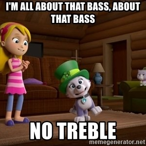 Everest Is Singing - I'm all about that Bass, aBout that bass No treble