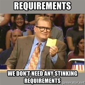 Welcome to Whose Line - REQUIREMENTS we don't need any stinking requirements