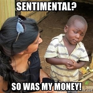 you mean to tell me black kid - Sentimental? So was my money!