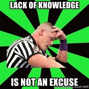 Deep Thinking Cena - Lack of knowledge Is not an excuse