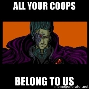 All your base are belong to us - ALl your coops Belong to us