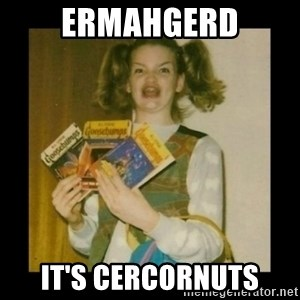 Ermahgerd Girl - Ermahgerd It's cercornuts