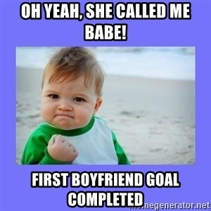 Baby fist - Oh yeah, she called me babe! First boyfriend goal completed