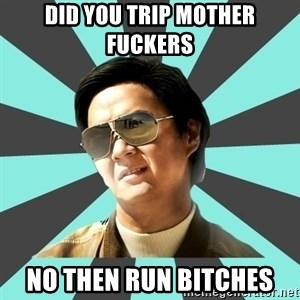 mr chow - Did you trip mother fuckers  NO then run bitches