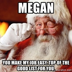 Capitalist Santa - Megan You make my job easy. Top of the good list for you.