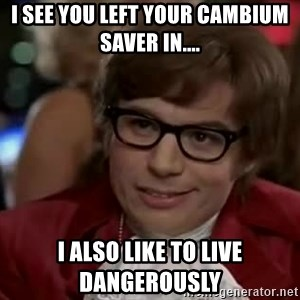 Austin Power - I see you left your cambium saver in.... I also like to live dangerously