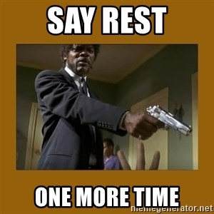 say what one more time - say rest one more time