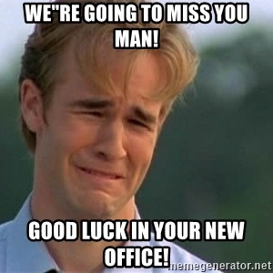 "James Van Der Beek - WE""RE GOING TO MISS YOU MAN! GOOD LUCK IN YOUR NEW OFFICE!"