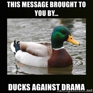 good advice duck - This Message Brought to You By... Ducks Against Drama