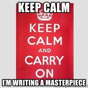 Keep Calm - Keep Calm I'm writing a masTerpiece
