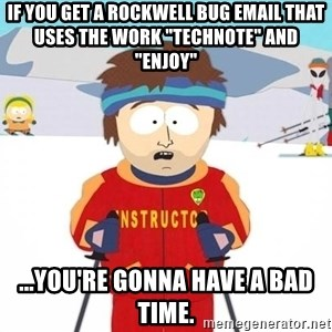 """You're gonna have a bad time - If you get a rockwell bug email that uses the work """"technote"""" and """"enjoy"""" ...you're gonna have a bad time."""