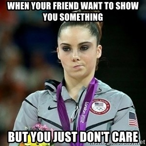 Not Impressed McKayla - when your friend want to show you something  but YOU just DON'T care