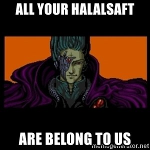 All your base are belong to us - All your Halalsaft Are belong to us