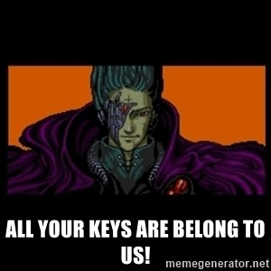 All your base are belong to us - All your Keys are belong to us!