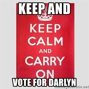 Keep Calm - keep and  vote for darlyn
