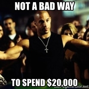 Dom Fast and Furious - Not a bad way to spend $20,000