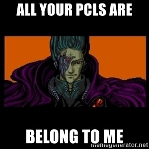All your base are belong to us - ALL YOUR PCLS ARE  BELONG TO ME