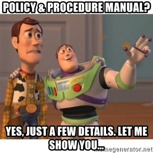 Toy story - PolicY & Procedure Manual? Yes, Just a few details. Let me show you...