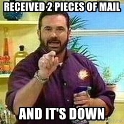 Badass Billy Mays - received 2 pieces of mail and it's down