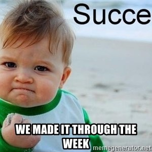 success baby - We made it through the week