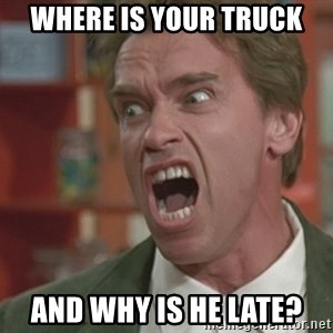 Arnold - Where is your truck and why is he late?
