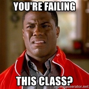 Kevin hart too - you're failing this class?