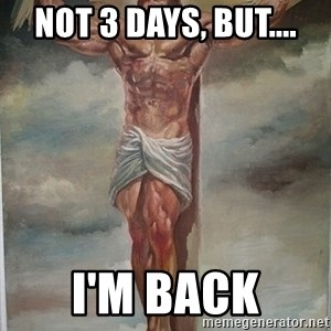 Muscles Jesus - NOT 3 DAYS, BUT.... i'm back