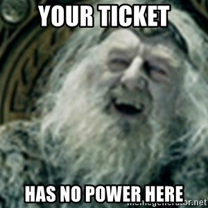 you have no power here - your ticket has no power here