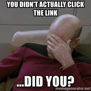 Picardfacepalm - You didn't actually click the link ...did you?