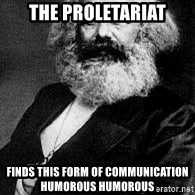 Marx - The proletariat Finds THIS form OF COMMUNICATION HUMOROUS HUMOROUS
