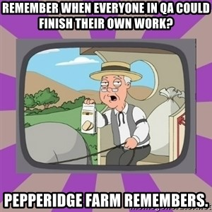 Pepperidge Farm Remembers FG - Remember when everyone in QA could finish their own work? Pepperidge farm remembers.