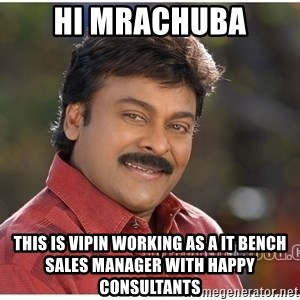 Typical Indian guy - Hi mrachuba This is Vipin working as a IT bench sales manager with happy consultants