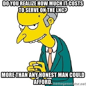 Mr Burns meme - Do You realize how much it costs to serve on the LNC? More than any honest man could afford.