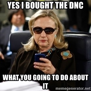 Hillary Clinton Texting - Yes I bought the DNC what you going to do about it