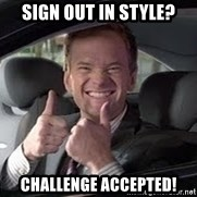 Barney Stinson - Sign out in STYLE? Challenge Accepted!