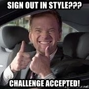 Barney Stinson - SIGN OUT IN STYLE??? CHALLENGE ACCEPTED!