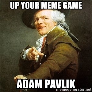 Ducreux - up your meme game adam pavlik
