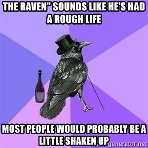 "Rich Raven - The Raven"" sounds like he's had a rough life most people would probably be a little shaken up"