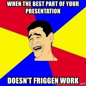 journalist - When the best part of your Presentation DOESN'T FRIGGEN WORK