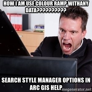Angry Computer User - how i am use colour ramp withany data?????????? Search Style Manager Options in ARC GIS Help